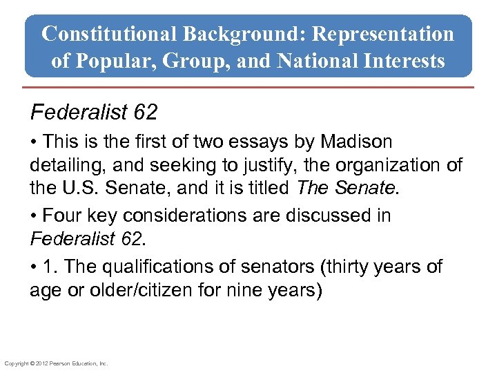 Constitutional Background: Representation of Popular, Group, and National Interests Federalist 62 • This is