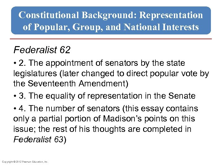 Constitutional Background: Representation of Popular, Group, and National Interests Federalist 62 • 2. The