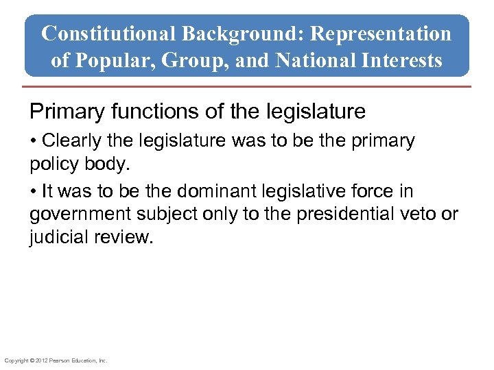 Constitutional Background: Representation of Popular, Group, and National Interests Primary functions of the legislature