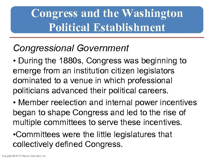 Congress and the Washington Political Establishment Congressional Government • During the 1880 s, Congress