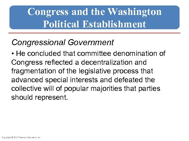 Congress and the Washington Political Establishment Congressional Government • He concluded that committee denomination