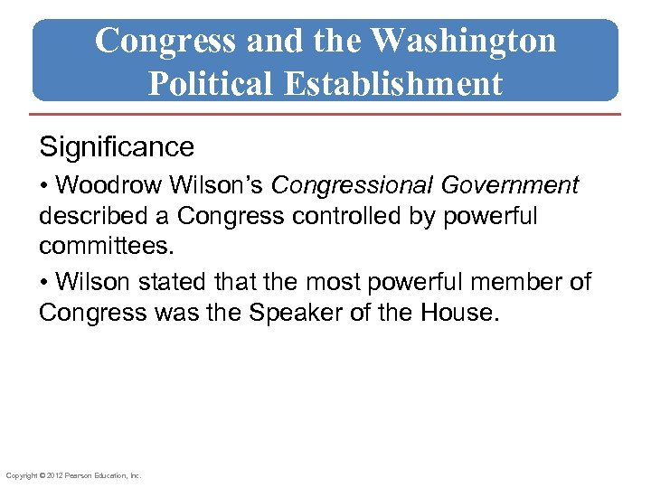 Congress and the Washington Political Establishment Significance • Woodrow Wilson's Congressional Government described a