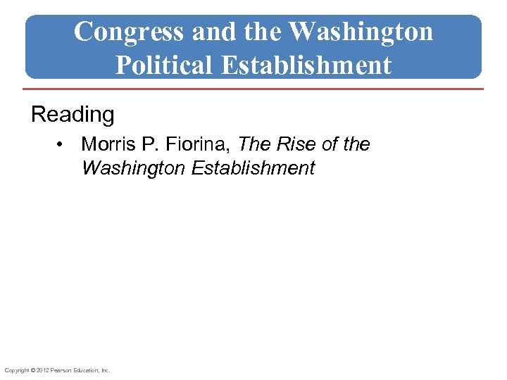 Congress and the Washington Political Establishment Reading • Morris P. Fiorina, The Rise of