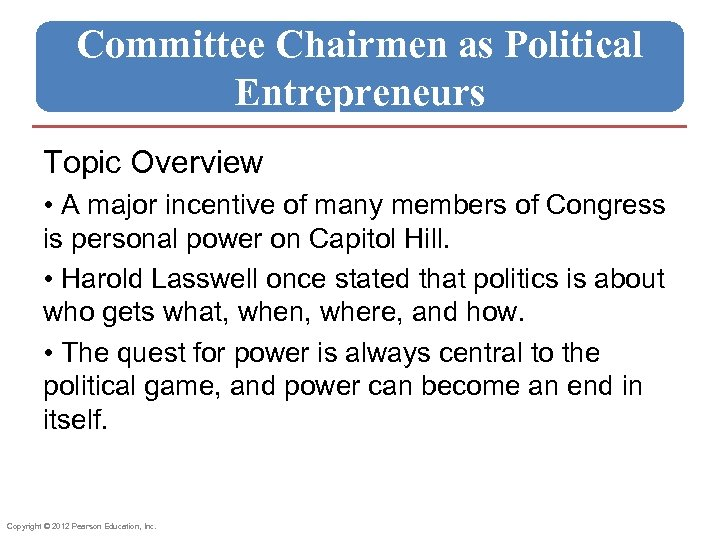 Committee Chairmen as Political Entrepreneurs Topic Overview • A major incentive of many members
