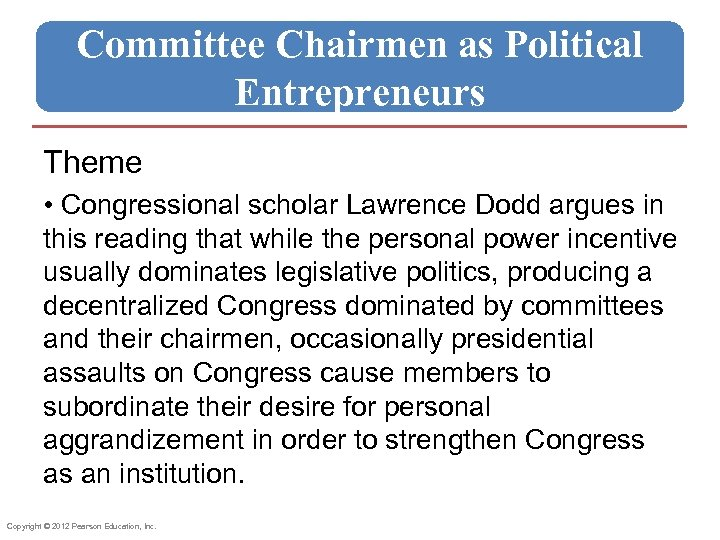 Committee Chairmen as Political Entrepreneurs Theme • Congressional scholar Lawrence Dodd argues in this
