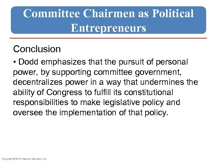 Committee Chairmen as Political Entrepreneurs Conclusion • Dodd emphasizes that the pursuit of personal