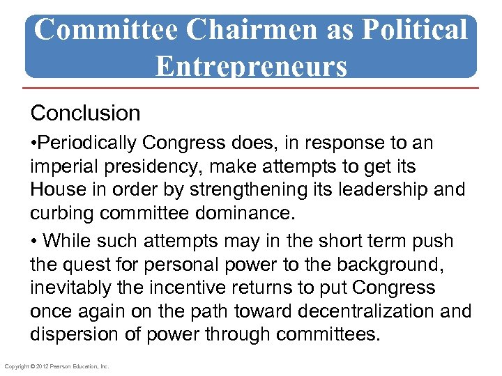 Committee Chairmen as Political Entrepreneurs Conclusion • Periodically Congress does, in response to an