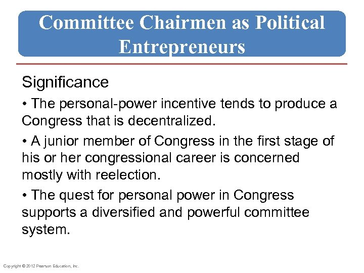 Committee Chairmen as Political Entrepreneurs Significance • The personal-power incentive tends to produce a