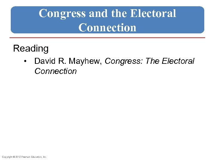 Congress and the Electoral Connection Reading • David R. Mayhew, Congress: The Electoral Connection