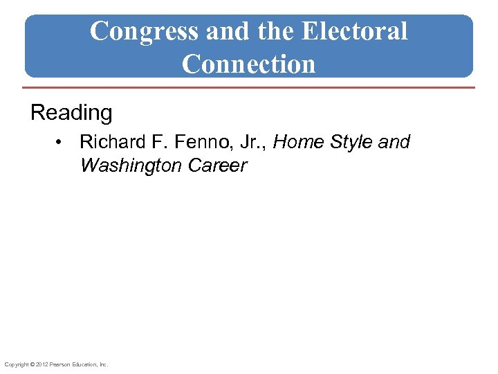 Congress and the Electoral Connection Reading • Richard F. Fenno, Jr. , Home Style