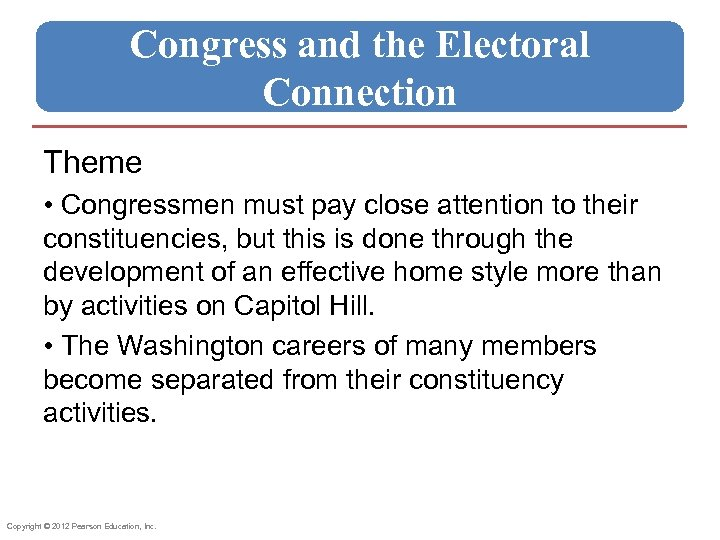 Congress and the Electoral Connection Theme • Congressmen must pay close attention to their