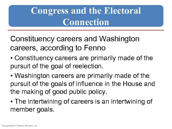Congress and the Electoral Connection Constituency careers and Washington careers, according to Fenno •