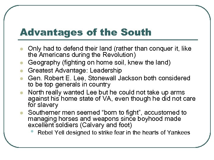 Advantages of the South l l l Only had to defend their land (rather