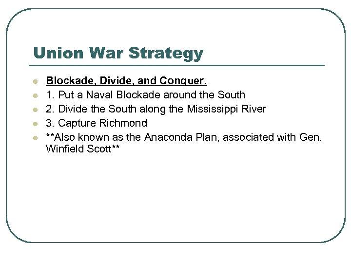Union War Strategy l l l Blockade, Divide, and Conquer. 1. Put a Naval