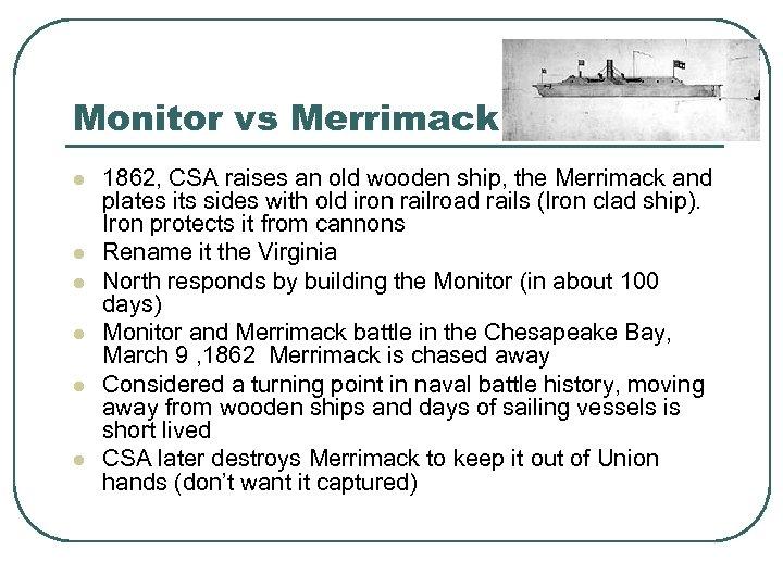 Monitor vs Merrimack l l l 1862, CSA raises an old wooden ship, the