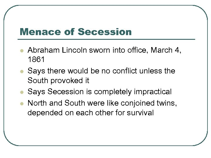 Menace of Secession l l Abraham Lincoln sworn into office, March 4, 1861 Says
