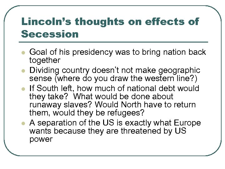 Lincoln's thoughts on effects of Secession l l Goal of his presidency was to
