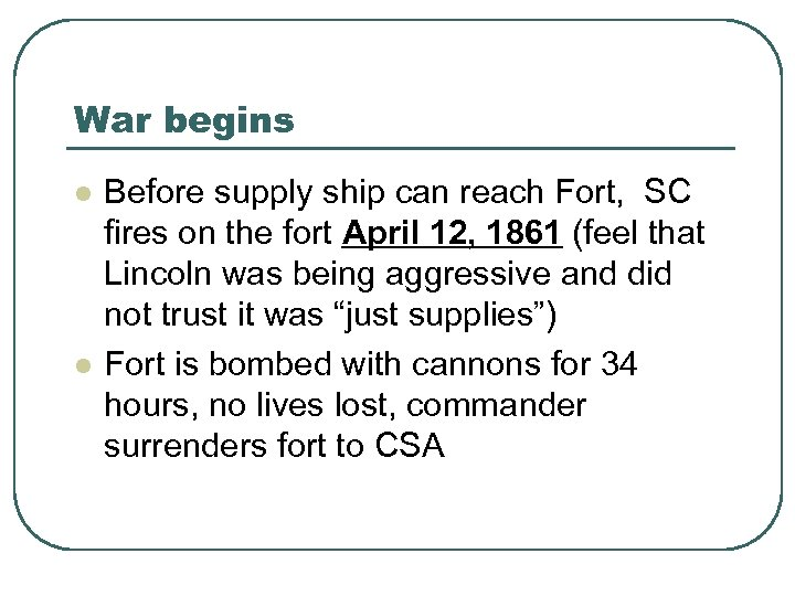 War begins l l Before supply ship can reach Fort, SC fires on the