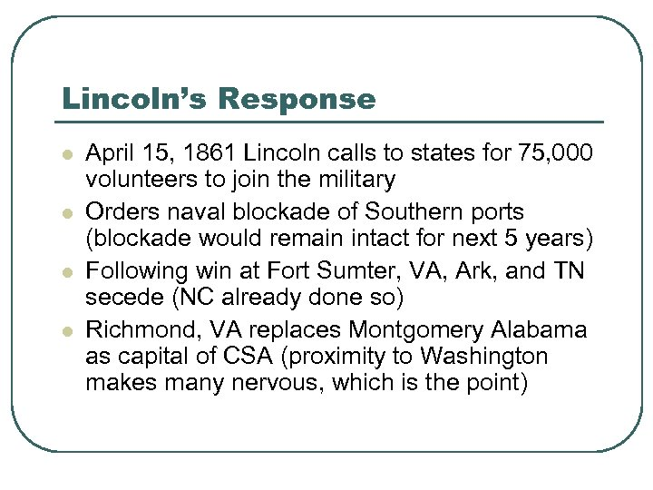 Lincoln's Response l l April 15, 1861 Lincoln calls to states for 75, 000