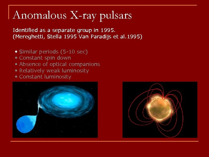 Anomalous X-ray pulsars Identified as a separate group in 1995. (Mereghetti, Stella 1995 Van