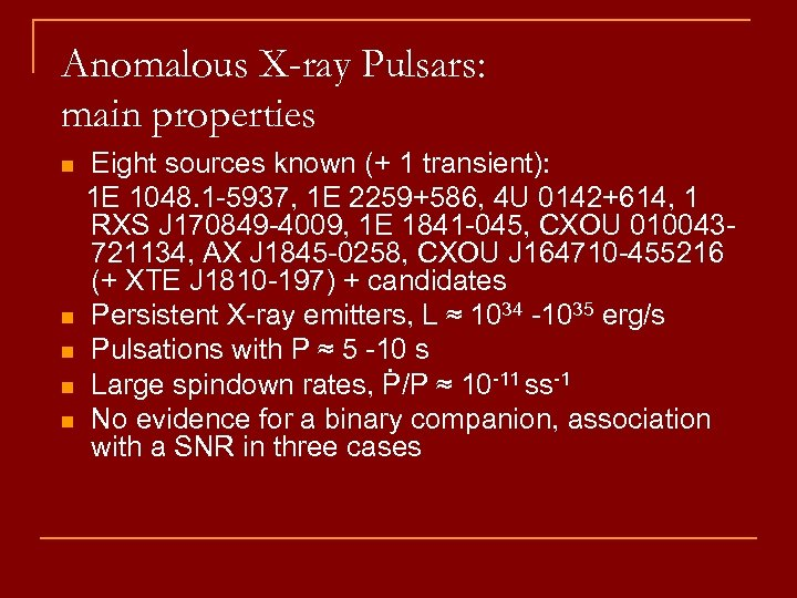 Anomalous X-ray Pulsars: main properties n n n Eight sources known (+ 1 transient):