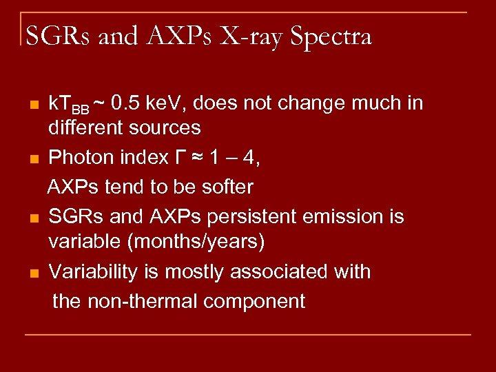 SGRs and AXPs X-ray Spectra n n k. TBB ~ 0. 5 ke. V,