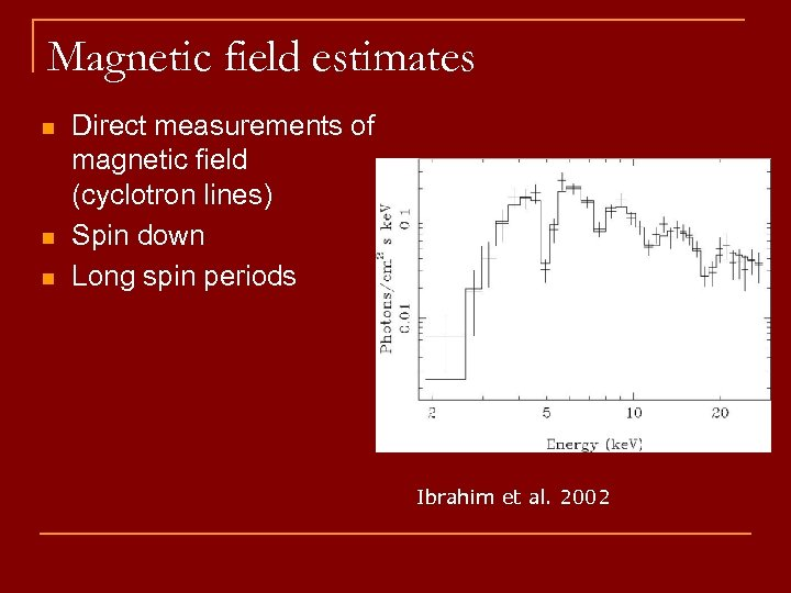 Magnetic field estimates n n n Direct measurements of magnetic field (cyclotron lines) Spin