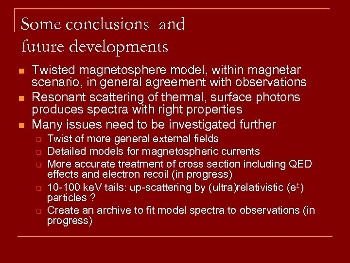 Some conclusions and future developments n n n Twisted magnetosphere model, within magnetar scenario,