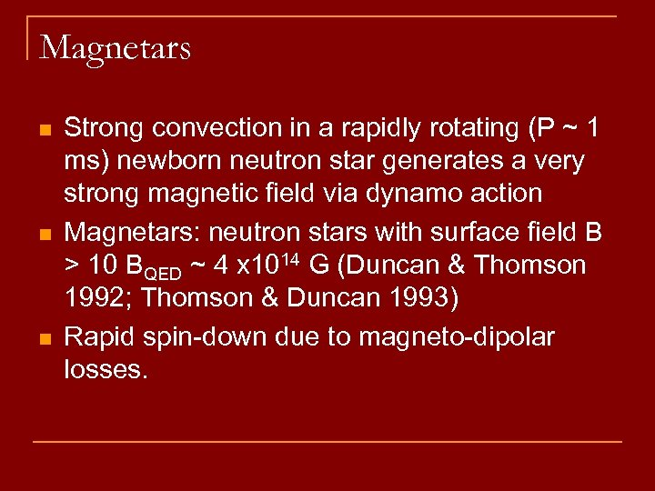 Magnetars n n n Strong convection in a rapidly rotating (P ~ 1 ms)