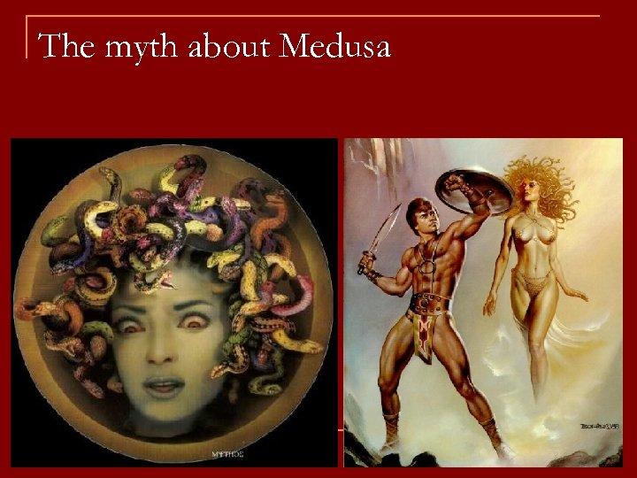 The myth about Medusa