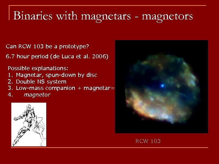 Binaries with magnetars - magnetors Can RCW 103 be a prototype? 6. 7 hour
