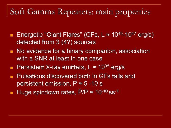 """Soft Gamma Repeaters: main properties n n n Energetic """"Giant Flares"""" (GFs, L ≈"""