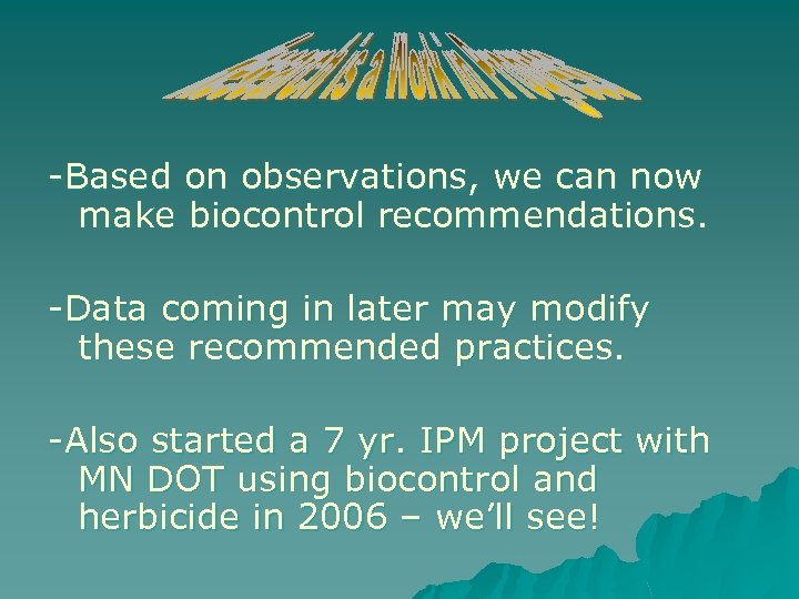 -Based on observations, we can now make biocontrol recommendations. -Data coming in later may