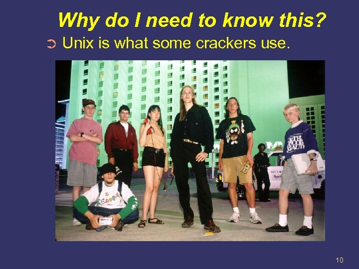 Why do I need to know this? ➲ Unix is what some crackers use.