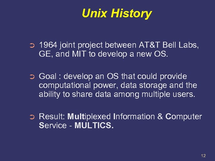 Unix History ➲ 1964 joint project between AT&T Bell Labs, GE, and MIT to