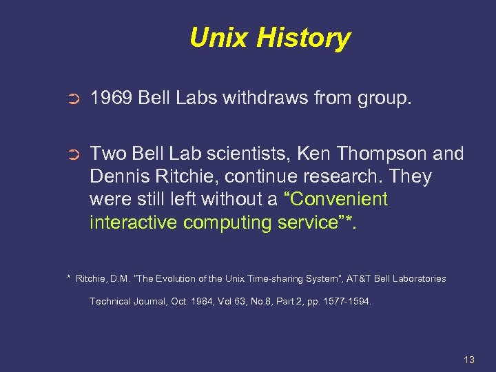 Unix History ➲ 1969 Bell Labs withdraws from group. ➲ Two Bell Lab scientists,