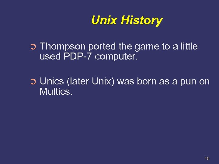 Unix History ➲ Thompson ported the game to a little used PDP-7 computer. ➲