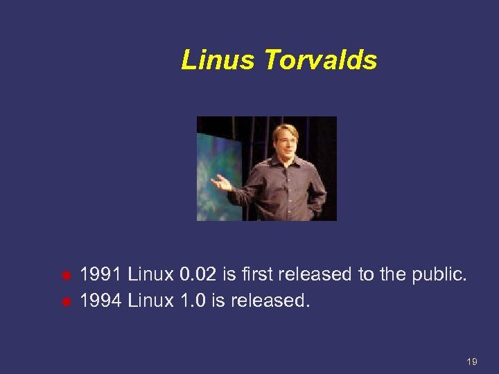 Linus Torvalds 1991 Linux 0. 02 is first released to the public. 1994 Linux