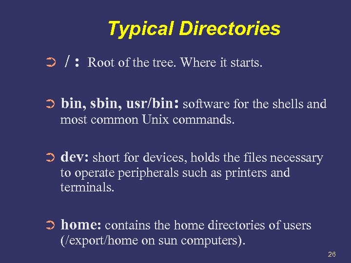 Typical Directories ➲ ➲ /: Root of the tree. Where it starts. bin, sbin,