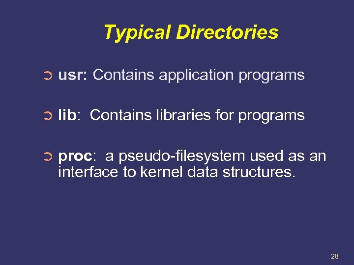 Typical Directories ➲ usr: Contains application programs ➲ lib: Contains libraries for programs ➲