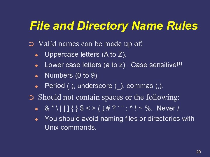File and Directory Name Rules Valid names can be made up of: ➲ ●