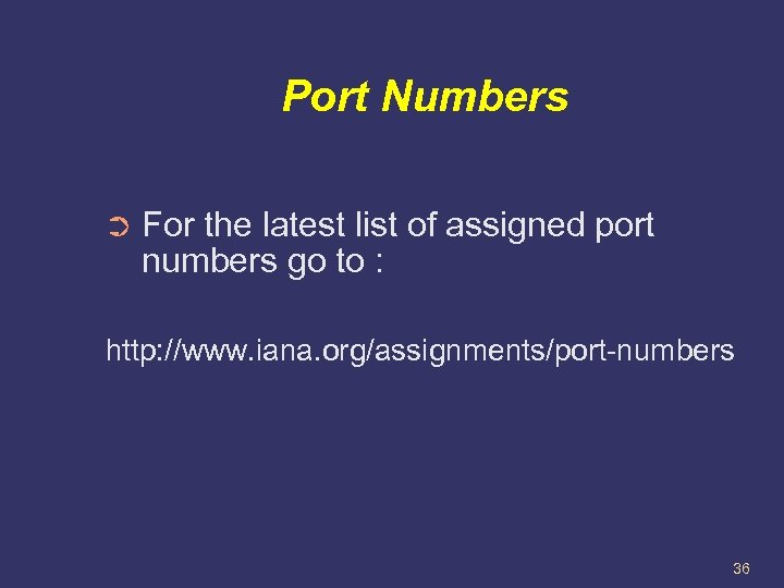 Port Numbers ➲ For the latest list of assigned port numbers go to :