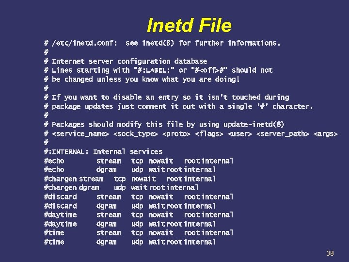 Inetd File # /etc/inetd. conf: see inetd(8) for further informations. # # Internet server