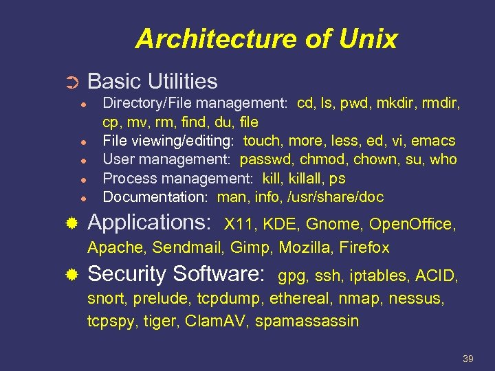 Architecture of Unix ➲ ● ● ● Basic Utilities Directory/File management: cd, ls, pwd,