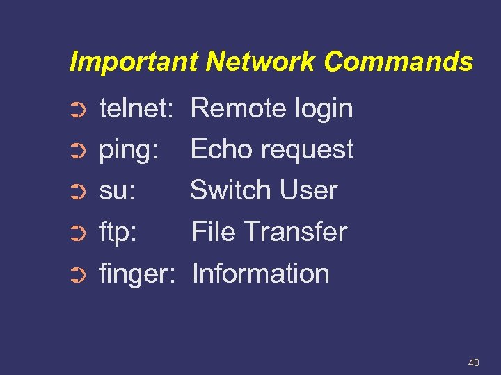 Important Network Commands ➲ telnet: Remote login ➲ ping: Echo request ➲ su: Switch