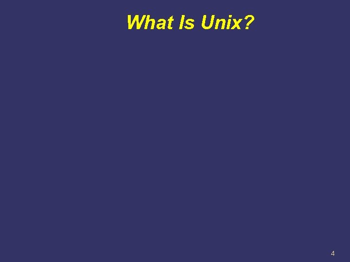 What Is Unix? 4