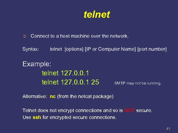 telnet ➲ Connect to a host machine over the network. Syntax: telnet [options] {IP