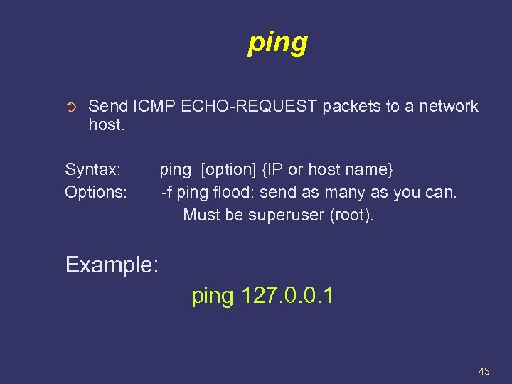 ping ➲ Send ICMP ECHO-REQUEST packets to a network host. Syntax: ping [option] {IP
