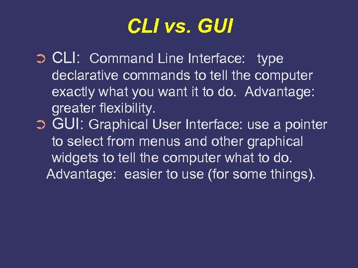 CLI vs. GUI ➲ CLI: Command Line Interface: type declarative commands to tell the