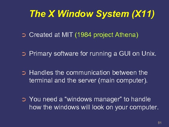 The X Window System (X 11) ➲ Created at MIT (1984 project Athena) ➲